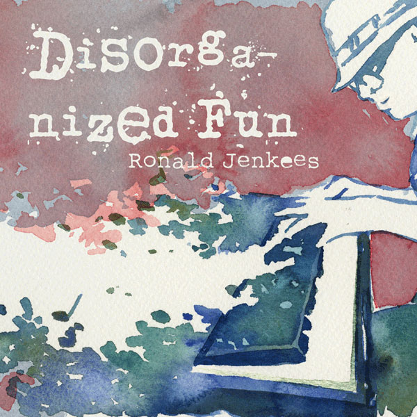 Disorganized Fun by Ronald Jenkees (album artwork)