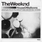 The Weeknd ·· House of Balloons