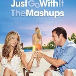 Just Go With It: The Mashups