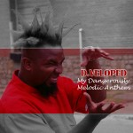 D.veloped · My Dangerously Melodic Anthem