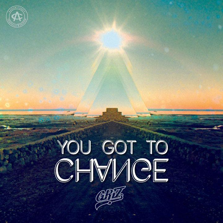 GRiZ - You Got To Change