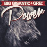 Big Gigantic & GRiZ · Power