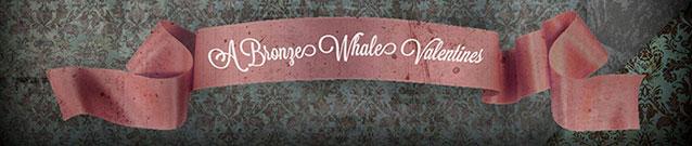 A Bronze Whale Valentine (banner)