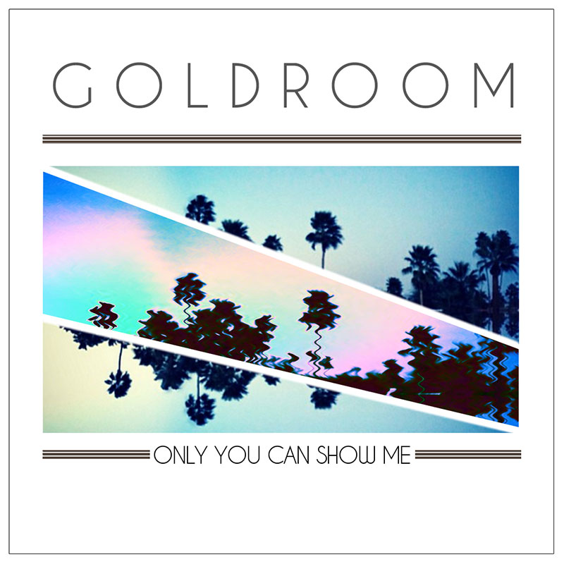 Goldroom - Only You Can Show Me (artwork)