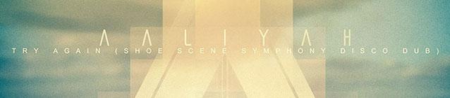 Aaliyah · Try Again (Shoe Scene Symphony Disco Dub) (banner)