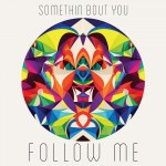Follow Me · Somethin' Bout You