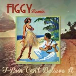 T-Pain · Can't Believe It (Figgy Remix)