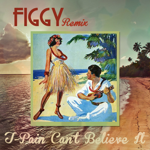 T-Pain - Can't Believe It (Figgy Remix) (artwork)