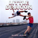 Little Dragon · Klapp Klapp