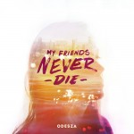 ODESZA · My Friends Never Die