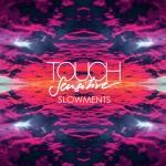 Touch Sensitive · Slowments