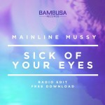 Mainline Mussy · Sick of Your Eyes