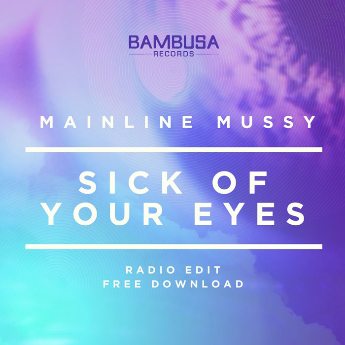 Mainline Mussy - Sick of Your Eyes