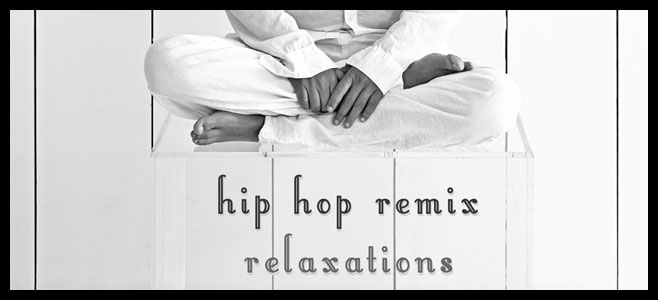 Hip Hop Remix Relaxations
